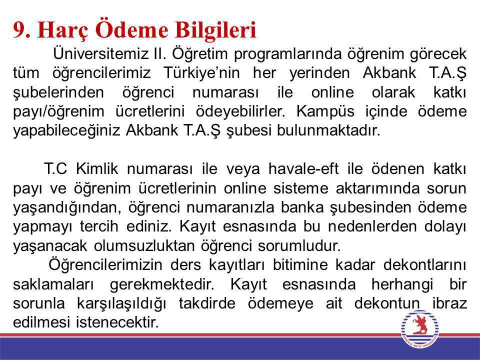 9. Harç Ödeme Bilgileri Üniversitemiz II. Öğretim programlarında öğrenim görecek tüm öğrencilerimiz Türkiye'nin her yerinden Akbank T.A.Ş şubelerinden