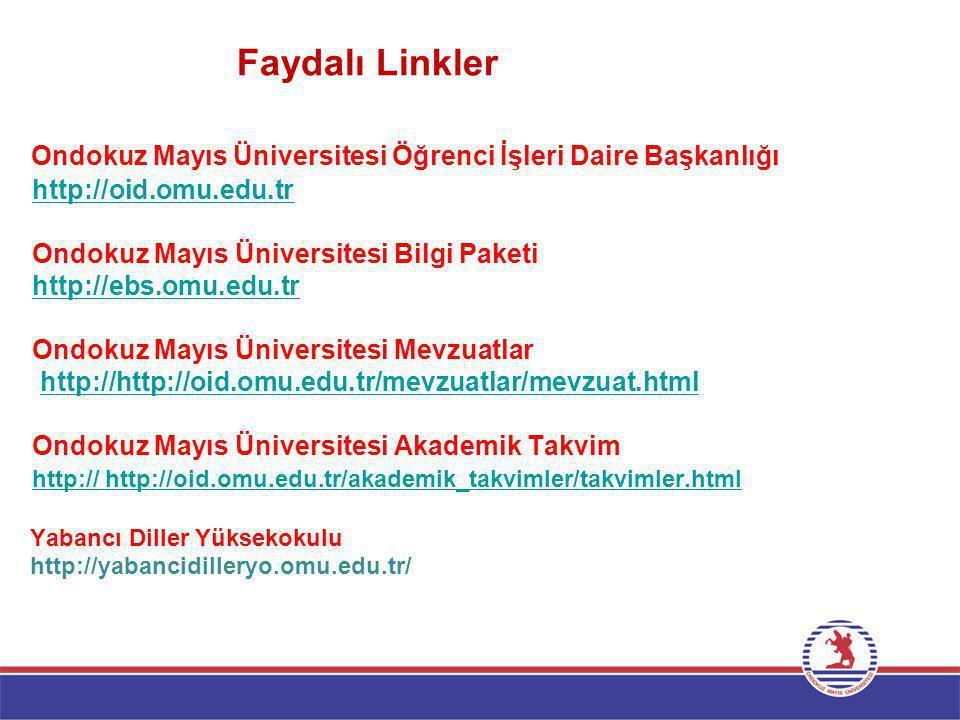 Faydalı Linkler Ondokuz Mayıs Üniversitesi Öğrenci İşleri Daire Başkanlığı http://oid.omu.edu.tr Ondokuz Mayıs Üniversitesi Bilgi Paketi http://ebs.om