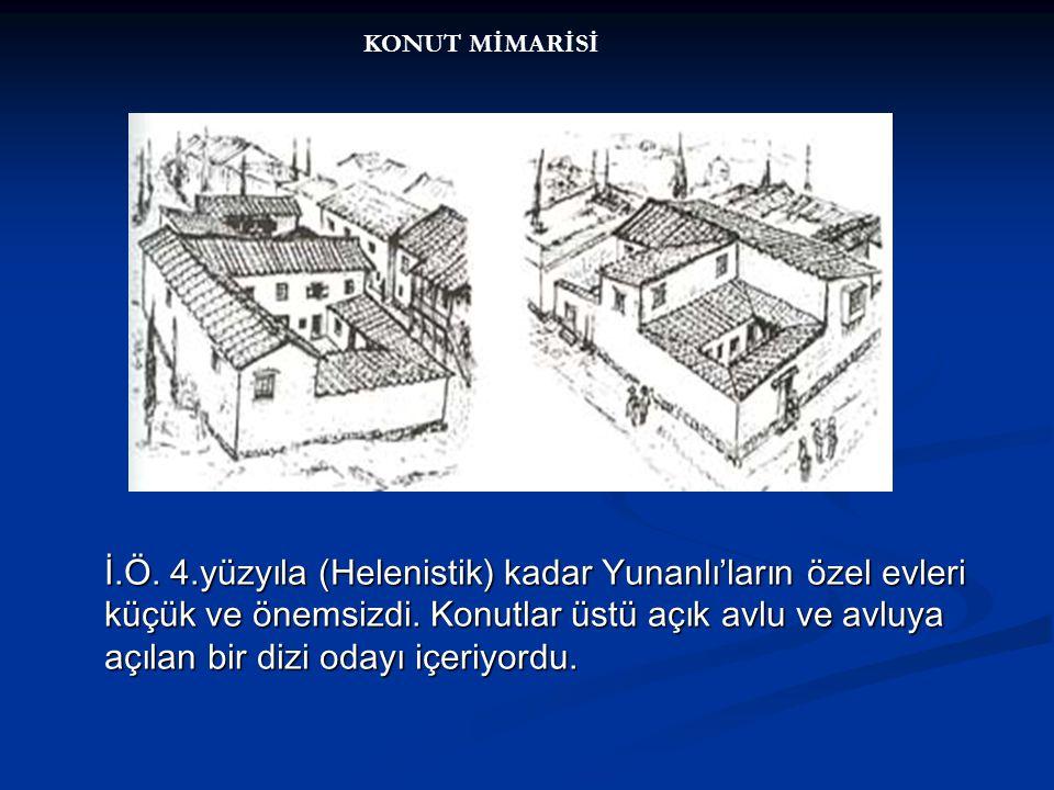 İ.Ö.4.yüzyıla (Helenistik) kadar Yunanlı'ların özel evleri küçük ve önemsizdi.