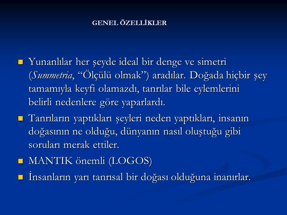 Yunanlılar her şeyde ideal bir denge ve simetri (Summetria, Ölçülü olmak ) aradılar.
