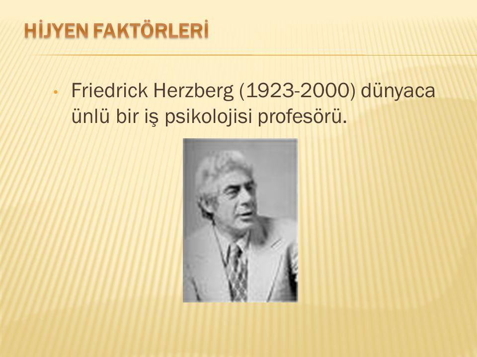 Friedrick Herzberg (1923-2000) dünyaca ünlü bir iş psikolojisi profesörü.