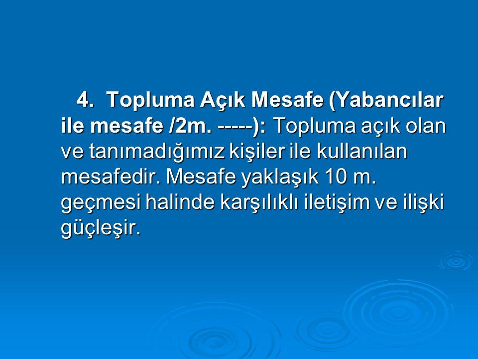 4. Topluma Açık Mesafe (Yabancılar ile mesafe /2m. -----): Topluma açık olan ve tanımadığımız kişiler ile kullanılan mesafedir. Mesafe yaklaşık 10 m.