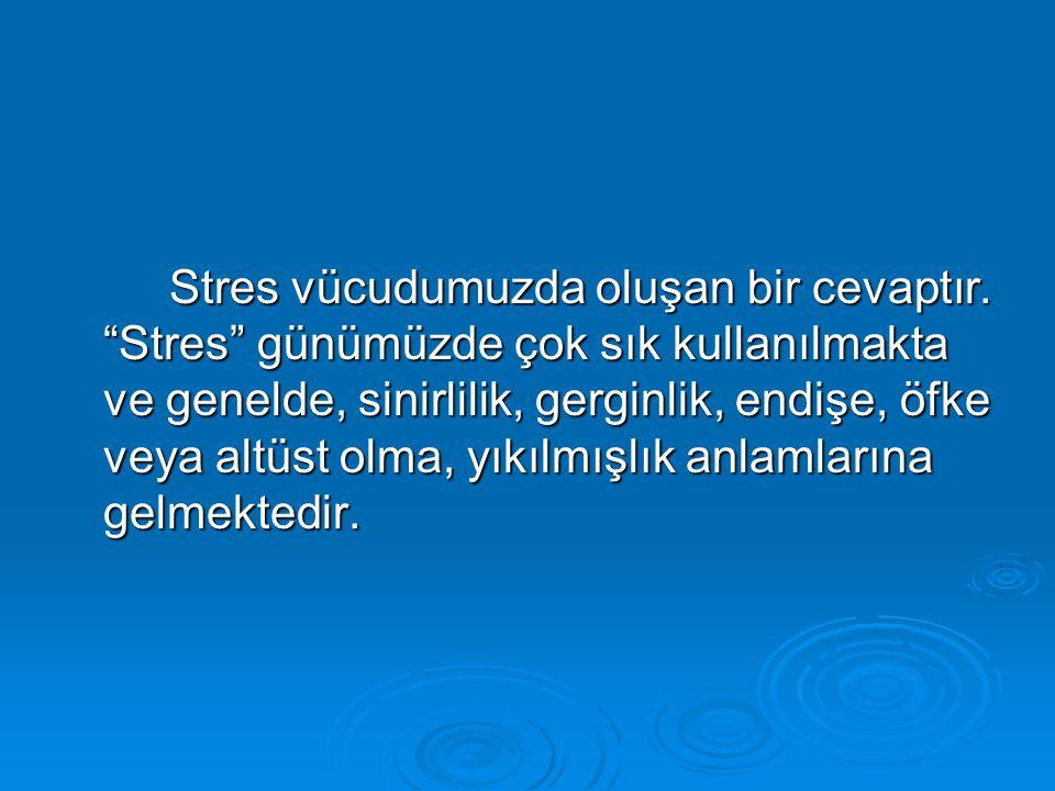 """Stres vücudumuzda oluşan bir cevaptır. """"Stres"""" günümüzde çok sık kullanılmakta ve genelde, sinirlilik, gerginlik, endişe, öfke veya altüst olma, yıkıl"""