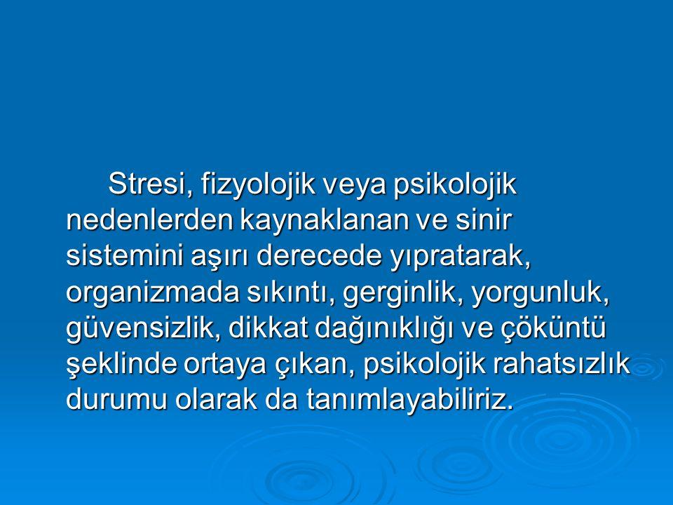 Stresi, fizyolojik veya psikolojik nedenlerden kaynaklanan ve sinir sistemini aşırı derecede yıpratarak, organizmada sıkıntı, gerginlik, yorgunluk, gü