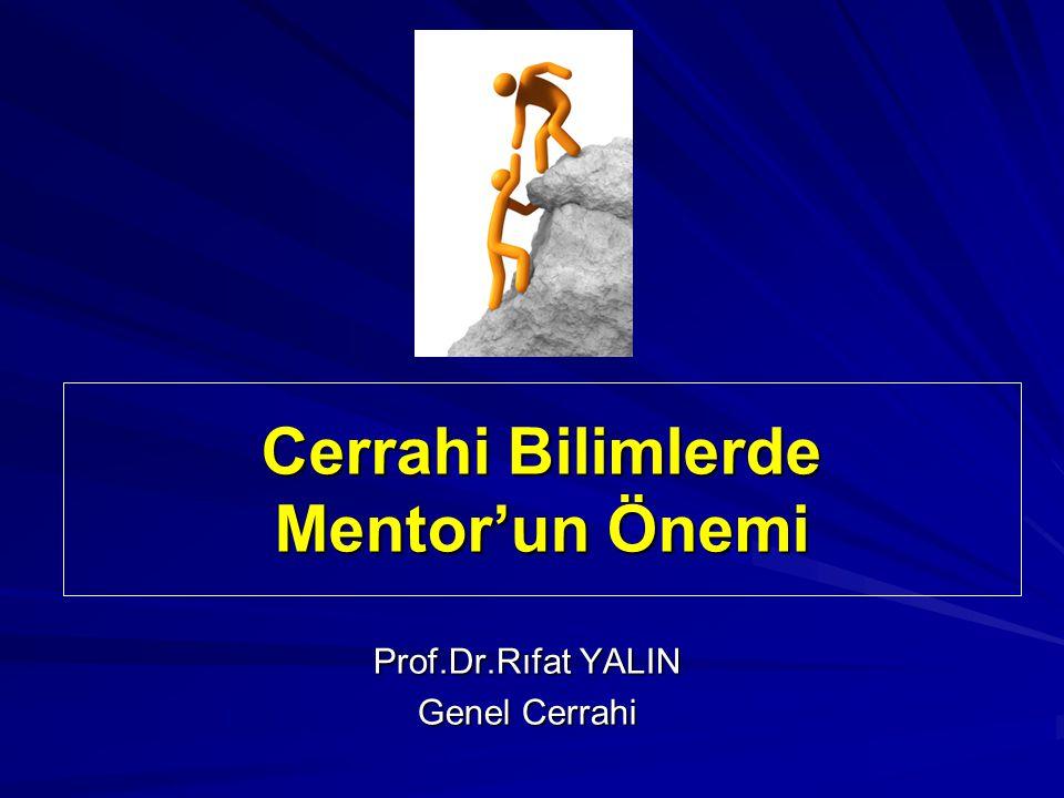 Cerrahi Bilimlerde Mentor'un Önemi Prof.Dr.Rıfat YALIN Genel Cerrahi