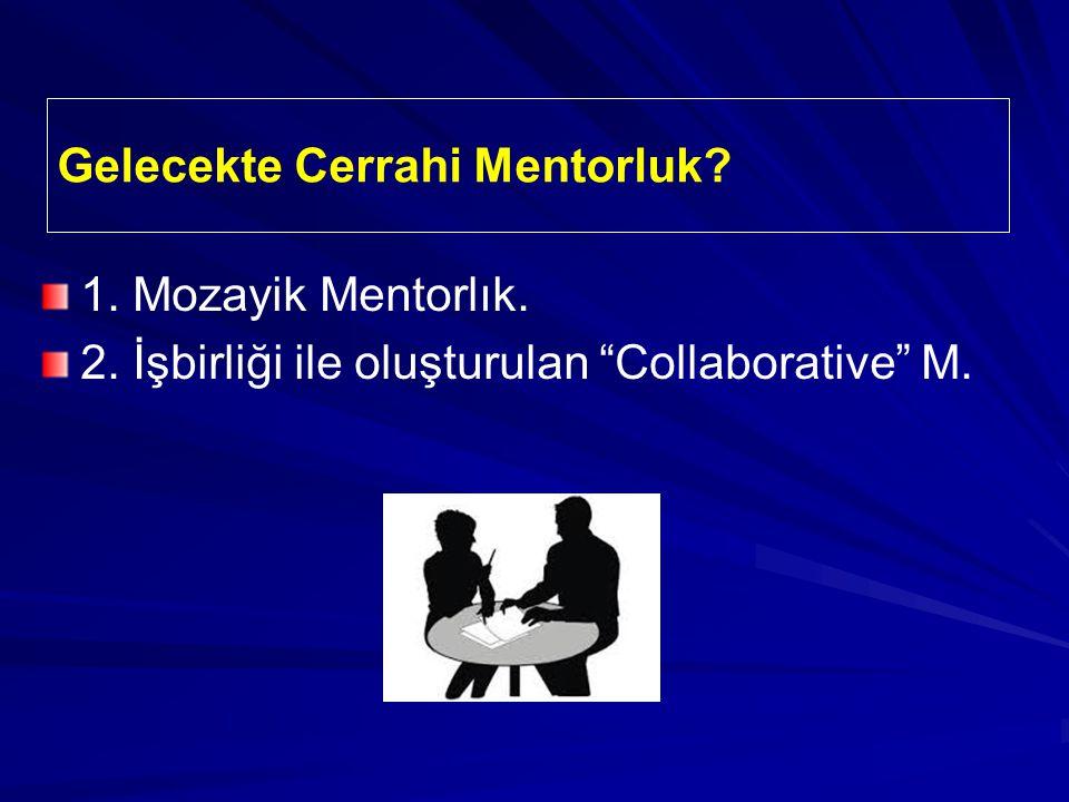 Gelecekte Cerrahi Mentorluk 1. Mozayik Mentorlık. 2. İşbirliği ile oluşturulan Collaborative M.