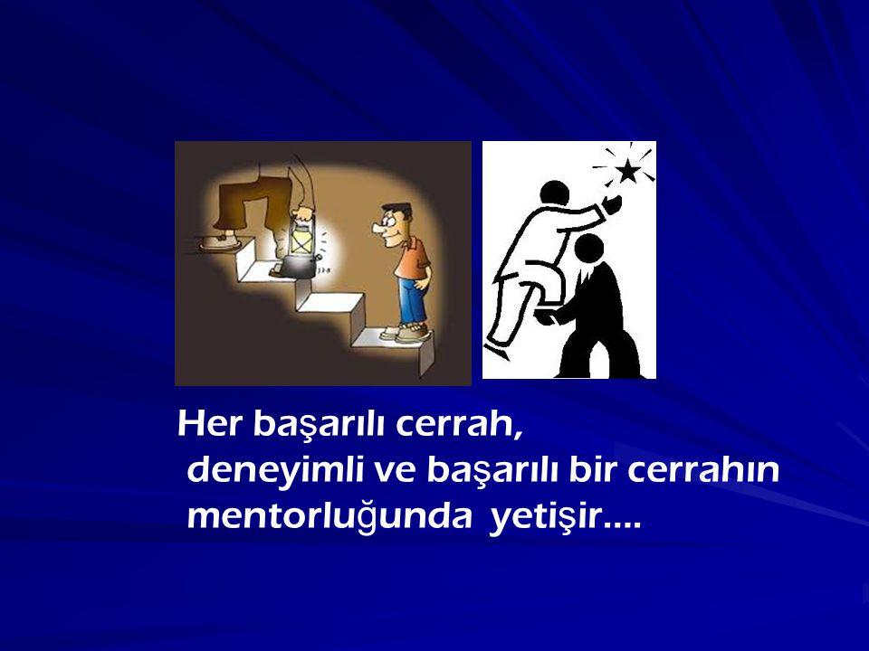 Her ba ş arılı cerrah, deneyimli ve ba ş arılı bir cerrahın mentorlu ğ unda yeti ş ir….