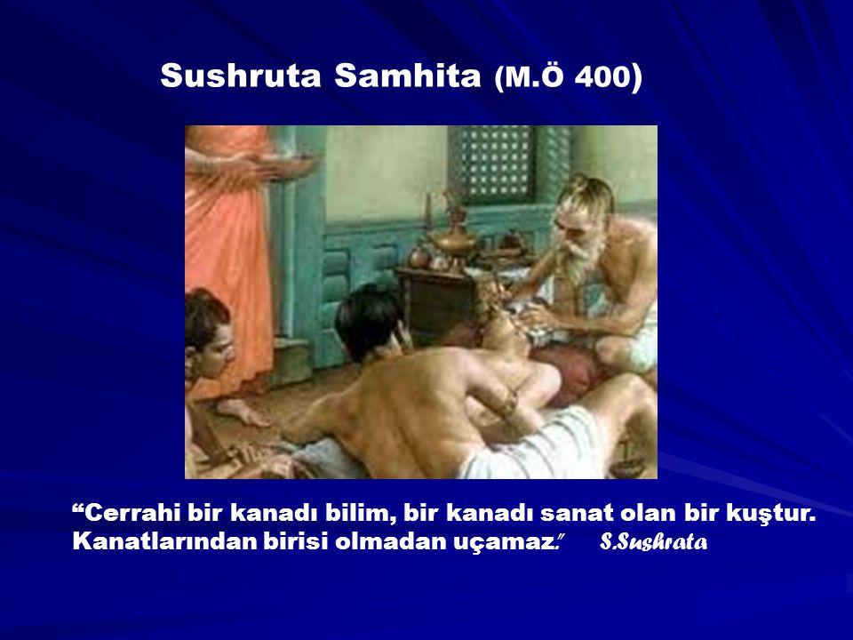 Sushruta Samhita (M.Ö 400 ) Cerrahi bir kanadı bilim, bir kanadı sanat olan bir kuştur.