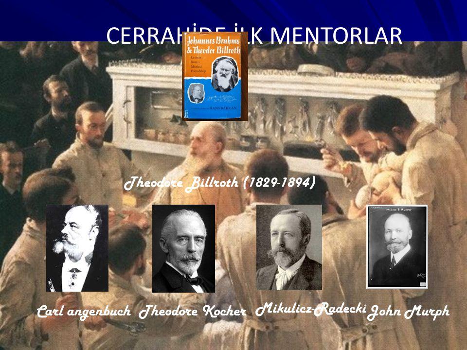 CERRAHİDE İLK MENTORLAR Theodore Billroth (1829-1894) Carl angenbuchTheodore Kocher Mikulicz-Radecki John Murph