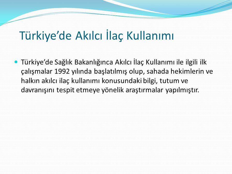 Türkiye'de Akılcı İlaç Kullanımı Türkiye'de Sağlık Bakanlığınca Akılcı İlaç Kullanımı ile ilgili ilk çalışmalar 1992 yılında başlatılmış olup, sahada