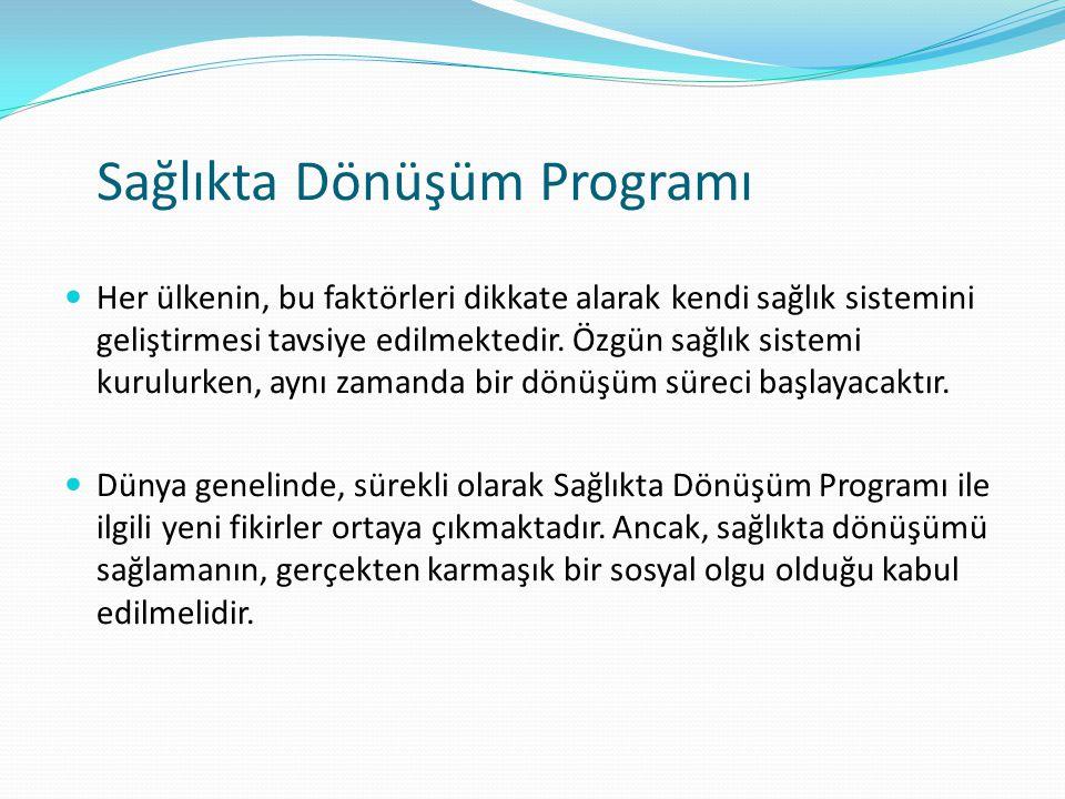 Sağlıkta Dönüşüm Programı Her ülkenin, bu faktörleri dikkate alarak kendi sağlık sistemini geliştirmesi tavsiye edilmektedir. Özgün sağlık sistemi kur