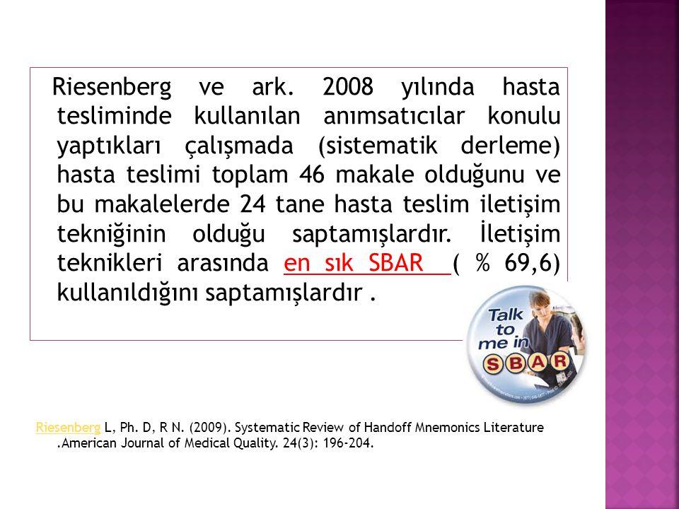 Riesenberg ve ark. 2008 yılında hasta tesliminde kullanılan anımsatıcılar konulu yaptıkları çalışmada (sistematik derleme) hasta teslimi toplam 46 mak