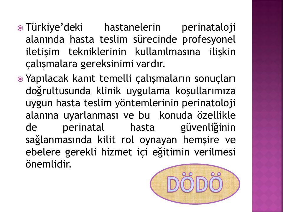  Türkiye'deki hastanelerin perinataloji alanında hasta teslim sürecinde profesyonel iletişim tekniklerinin kullanılmasına ilişkin çalışmalara gereksi