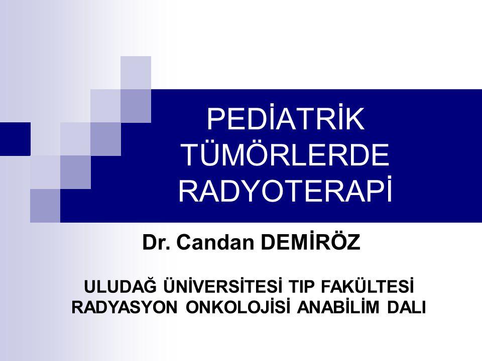 PEDİATRİK TÜMÖRLERDE RADYOTERAPİ Dr.