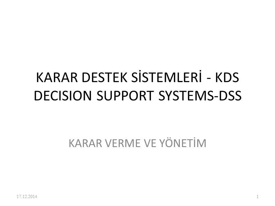 KARAR DESTEK SİSTEMLERİ - KDS DECISION SUPPORT SYSTEMS-DSS KARAR VERME VE YÖNETİM 17.12.20141