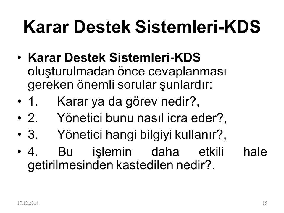 Karar Destek Sistemleri-KDS Karar Destek Sistemleri-KDS oluşturulmadan önce cevaplanması gereken önemli sorular şunlardır: 1. Karar ya da görev nedir?