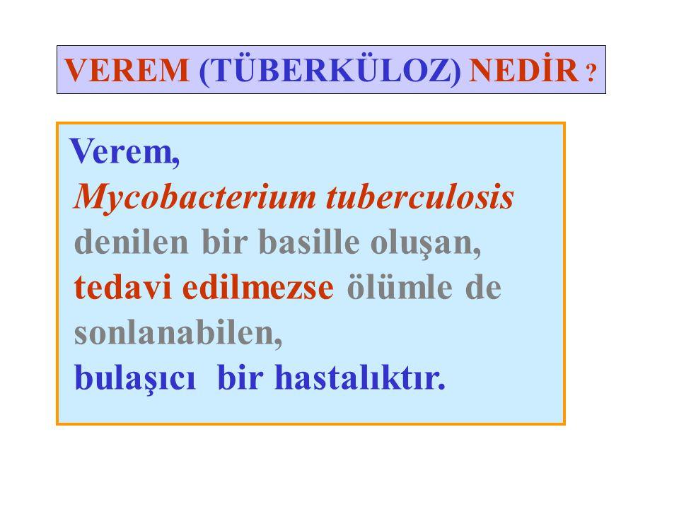 VEREM (TÜBERKÜLOZ) NEDİR ? Verem, Mycobacterium tuberculosis denilen bir basille oluşan, tedavi edilmezse ölümle de sonlanabilen, bulaşıcı bir hastalı