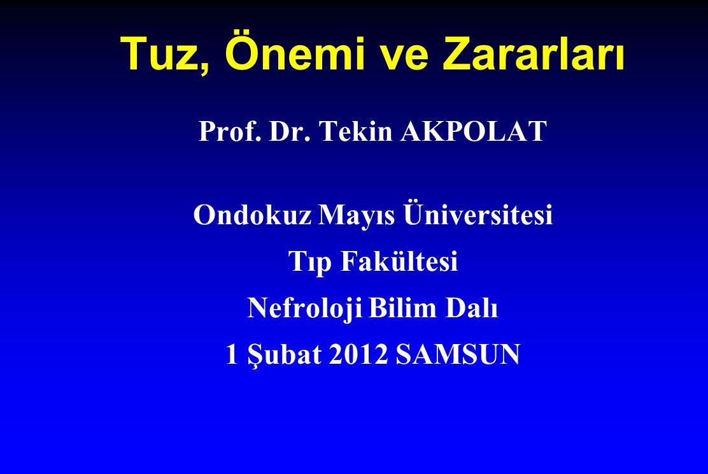 Tuz, Önemi ve Zararları Prof. Dr. Tekin AKPOLAT Ondokuz Mayıs Üniversitesi Tıp Fakültesi Nefroloji Bilim Dalı 1 Şubat 2012 SAMSUN