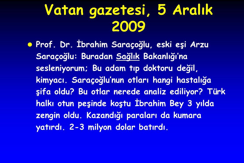 Vatan gazetesi, 5 Aralık 2009 l Prof. Dr. İbrahim Saraçoğlu, eski eşi Arzu Saraçoğlu: Buradan Sağlık Bakanlığı'na sesleniyorum; Bu adam tıp doktoru de