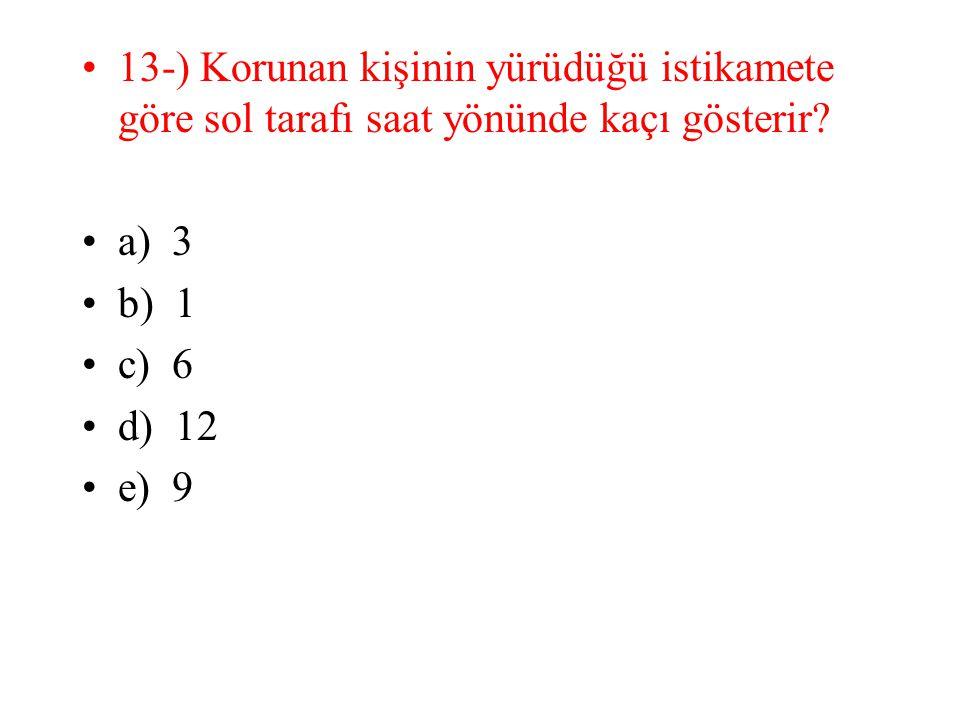 13-) Korunan kişinin yürüdüğü istikamete göre sol tarafı saat yönünde kaçı gösterir? a) 3 b) 1 c) 6 d) 12 e) 9