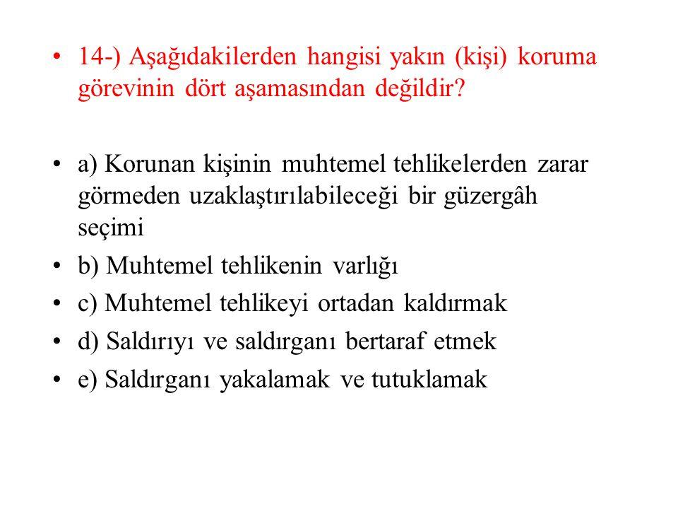 14-) Aşağıdakilerden hangisi yakın (kişi) koruma görevinin dört aşamasından değildir? a) Korunan kişinin muhtemel tehlikelerden zarar görmeden uzaklaş