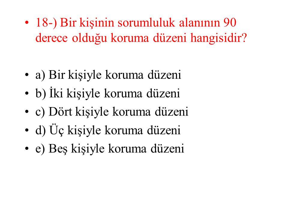 18-) Bir kişinin sorumluluk alanının 90 derece olduğu koruma düzeni hangisidir? a) Bir kişiyle koruma düzeni b) İki kişiyle koruma düzeni c) Dört kişi
