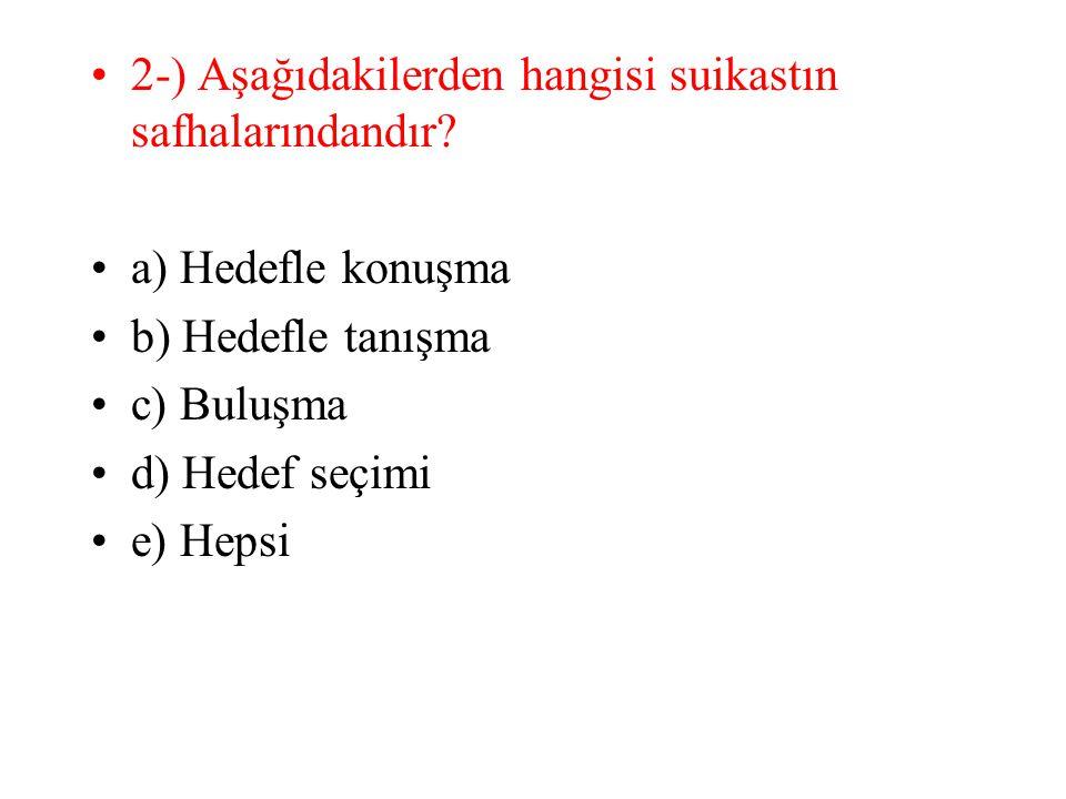 2-) Aşağıdakilerden hangisi suikastın safhalarındandır? a) Hedefle konuşma b) Hedefle tanışma c) Buluşma d) Hedef seçimi e) Hepsi