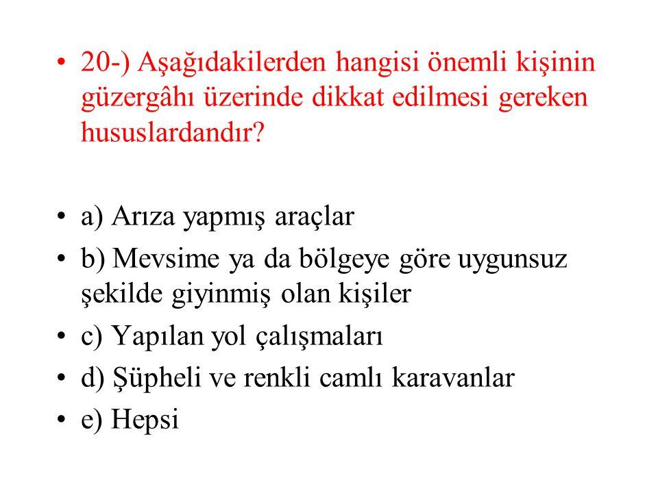 20-) Aşağıdakilerden hangisi önemli kişinin güzergâhı üzerinde dikkat edilmesi gereken hususlardandır? a) Arıza yapmış araçlar b) Mevsime ya da bölgey