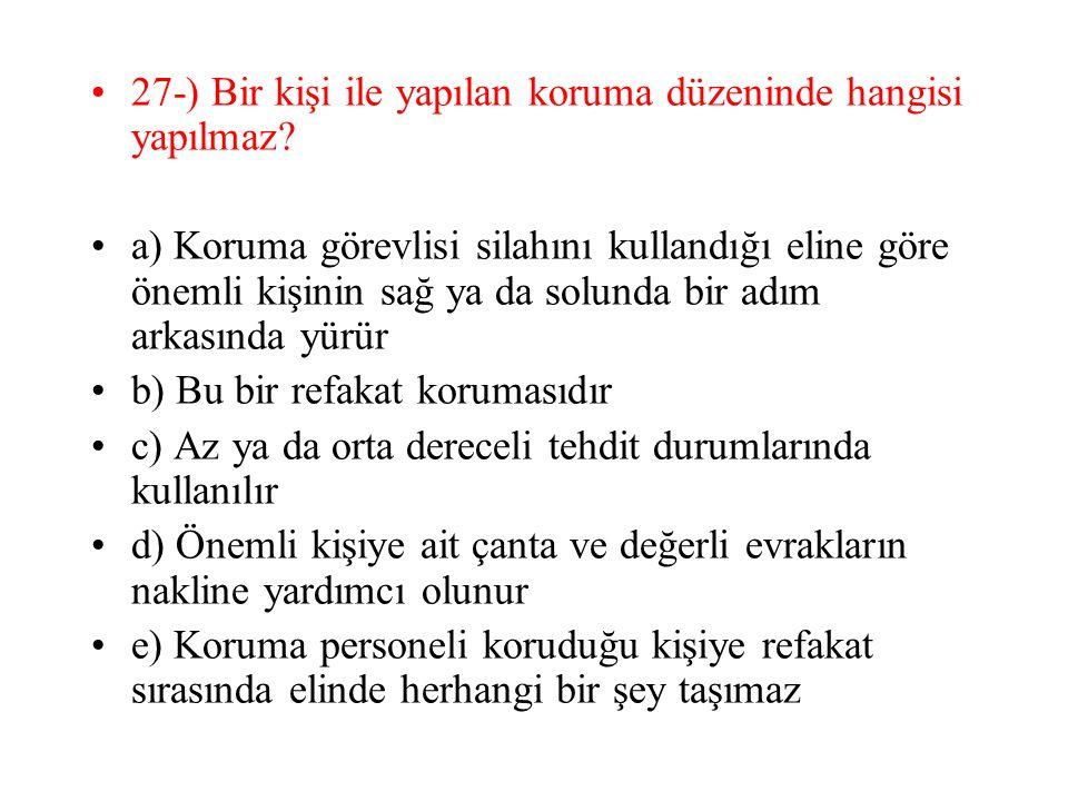 27-) Bir kişi ile yapılan koruma düzeninde hangisi yapılmaz.