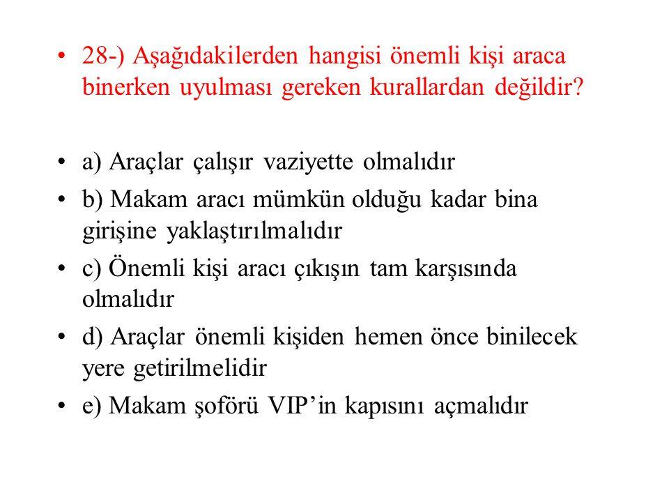 28-) Aşağıdakilerden hangisi önemli kişi araca binerken uyulması gereken kurallardan değildir.