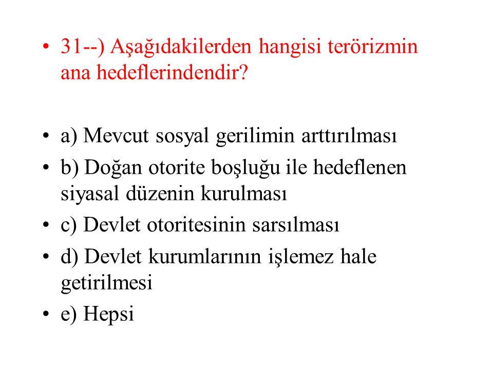 31--) Aşağıdakilerden hangisi terörizmin ana hedeflerindendir.