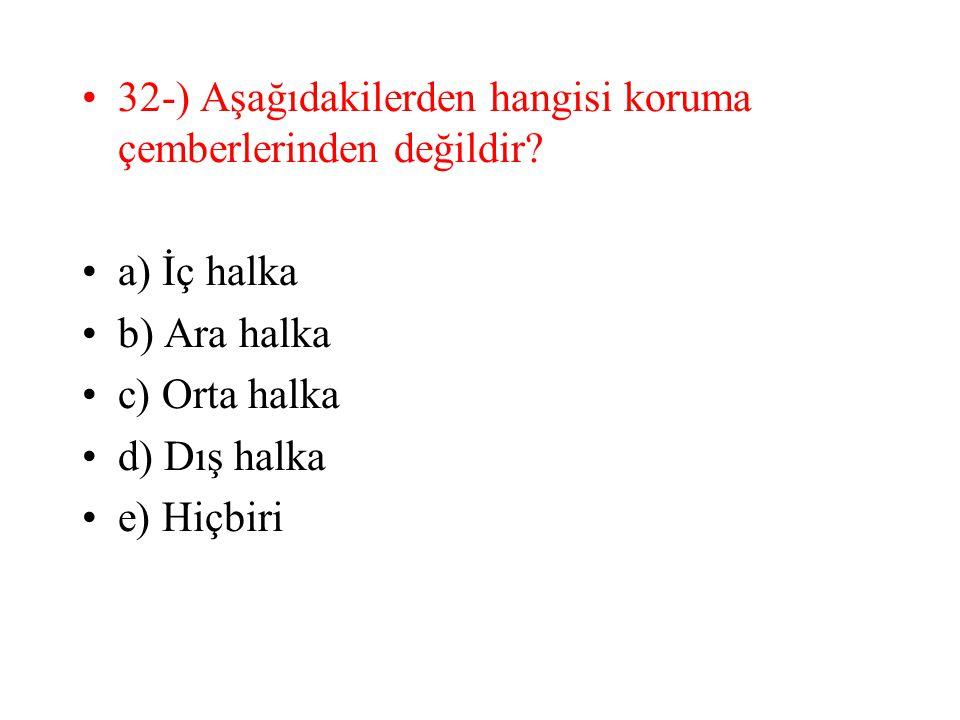 32-) Aşağıdakilerden hangisi koruma çemberlerinden değildir? a) İç halka b) Ara halka c) Orta halka d) Dış halka e) Hiçbiri