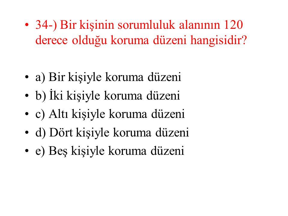 34-) Bir kişinin sorumluluk alanının 120 derece olduğu koruma düzeni hangisidir? a) Bir kişiyle koruma düzeni b) İki kişiyle koruma düzeni c) Altı kiş