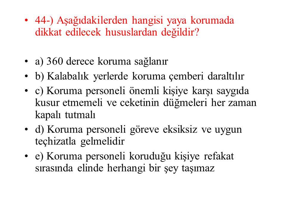 44-) Aşağıdakilerden hangisi yaya korumada dikkat edilecek hususlardan değildir.