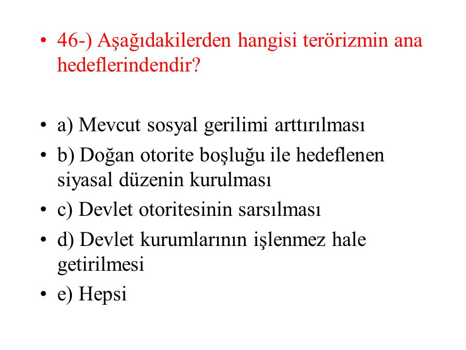 46-) Aşağıdakilerden hangisi terörizmin ana hedeflerindendir.
