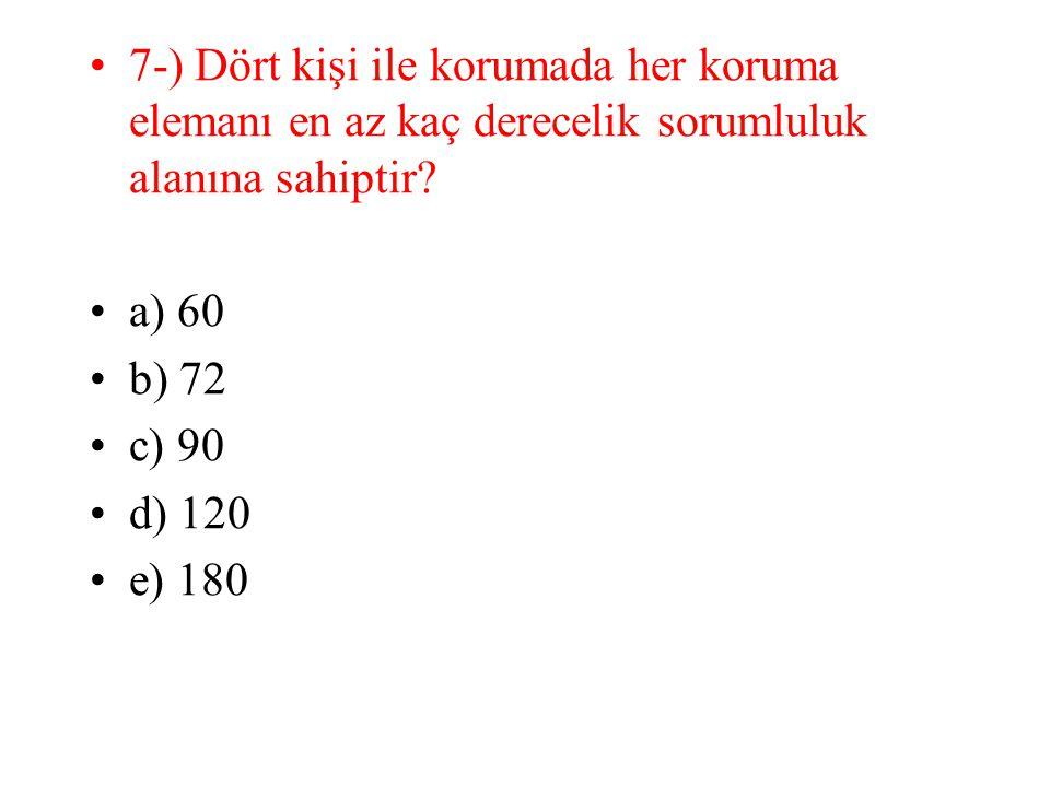 7-) Dört kişi ile korumada her koruma elemanı en az kaç derecelik sorumluluk alanına sahiptir? a) 60 b) 72 c) 90 d) 120 e) 180