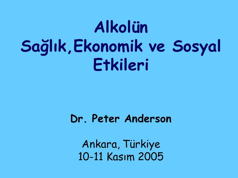Alkolün Sağlık,Ekonomik ve Sosyal Etkileri Dr. Peter Anderson Ankara, Türkiye 10-11 Kasım 2005