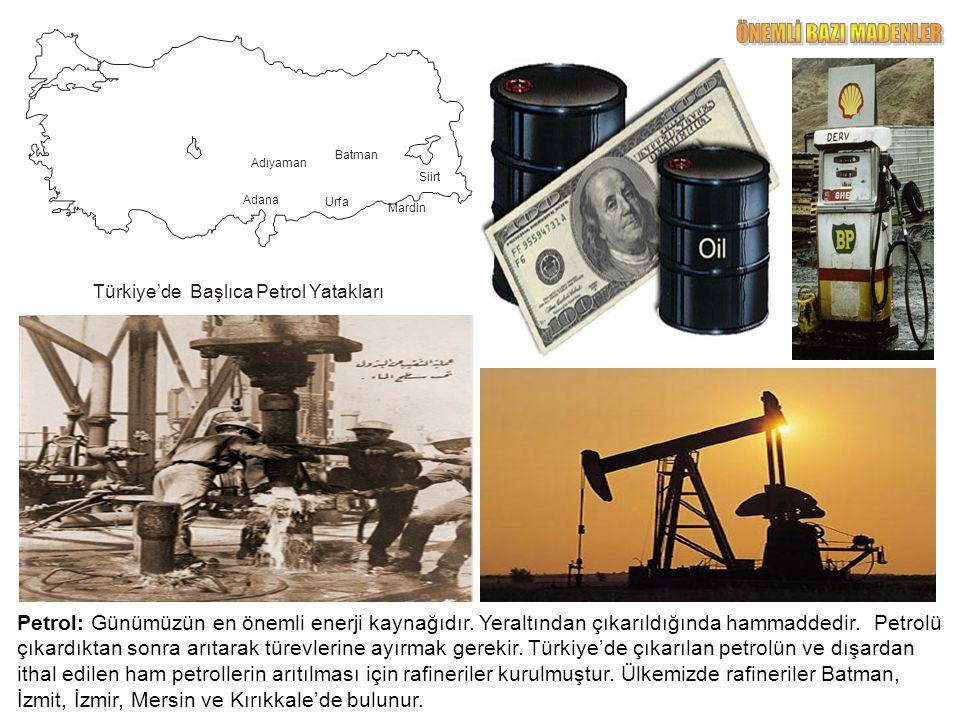 Petrol: Günümüzün en önemli enerji kaynağıdır. Yeraltından çıkarıldığında hammaddedir.