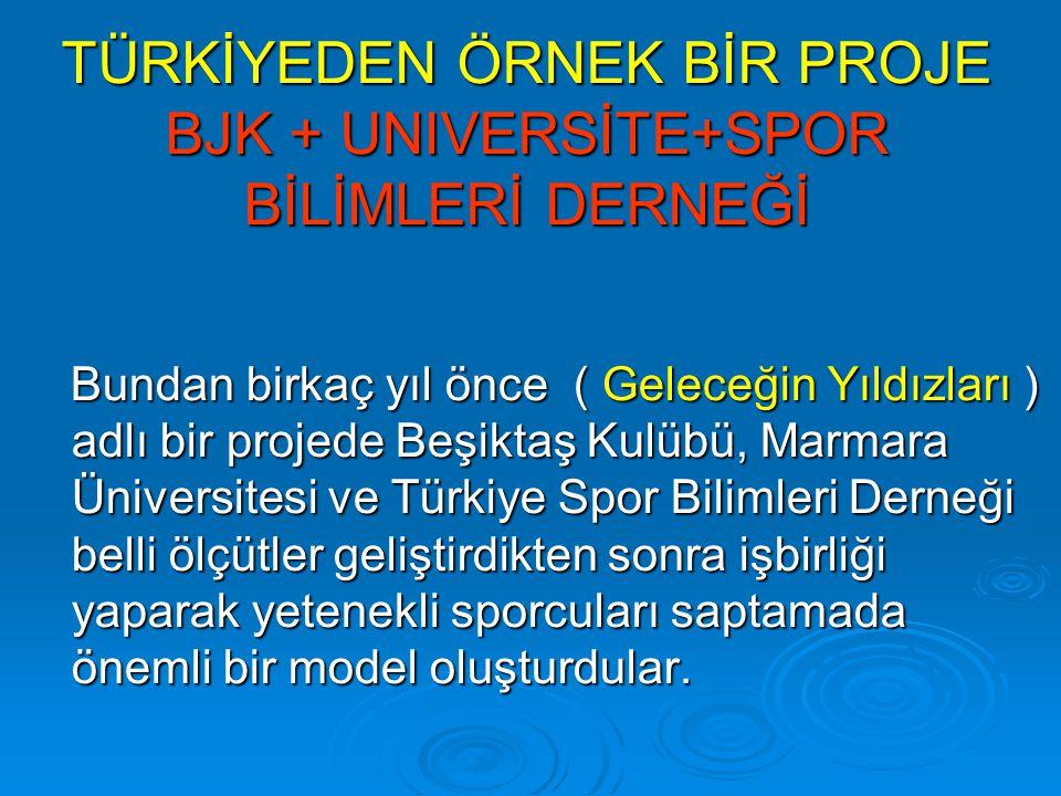 TÜRKİYEDEN ÖRNEK BİR PROJE BJK + UNIVERSİTE+SPOR BİLİMLERİ DERNEĞİ Bundan birkaç yıl önce ( Geleceğin Yıldızları ) adlı bir projede Beşiktaş Kulübü, M