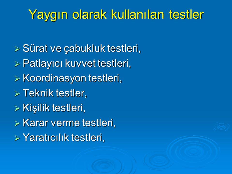 Yaygın olarak kullanılan testler  Sürat ve çabukluk testleri,  Patlayıcı kuvvet testleri,  Koordinasyon testleri,  Teknik testler,  Kişilik testl