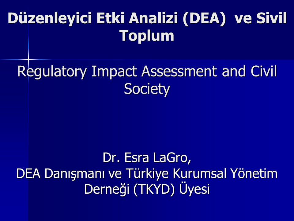 Düzenleyici Etki Analizi (DEA) ve Sivil Toplum Regulatory Impact Assessment and Civil Society Dr. Esra LaGro, DEA Danışmanı ve Türkiye Kurumsal Yöneti