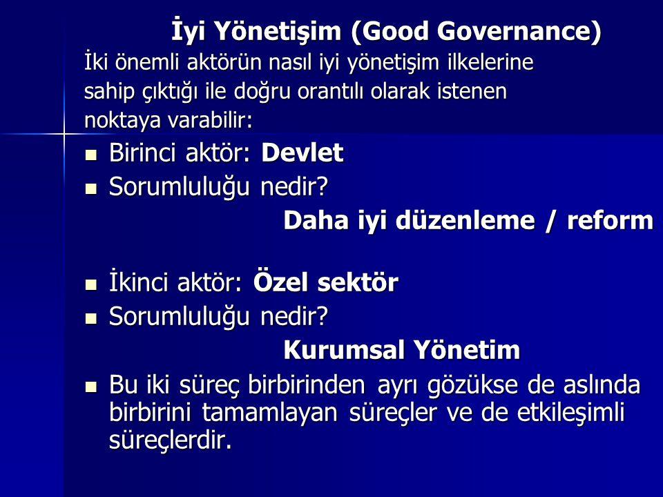 İyi Yönetişim (Good Governance) İki önemli aktörün nasıl iyi yönetişim ilkelerine sahip çıktığı ile doğru orantılı olarak istenen noktaya varabilir: B