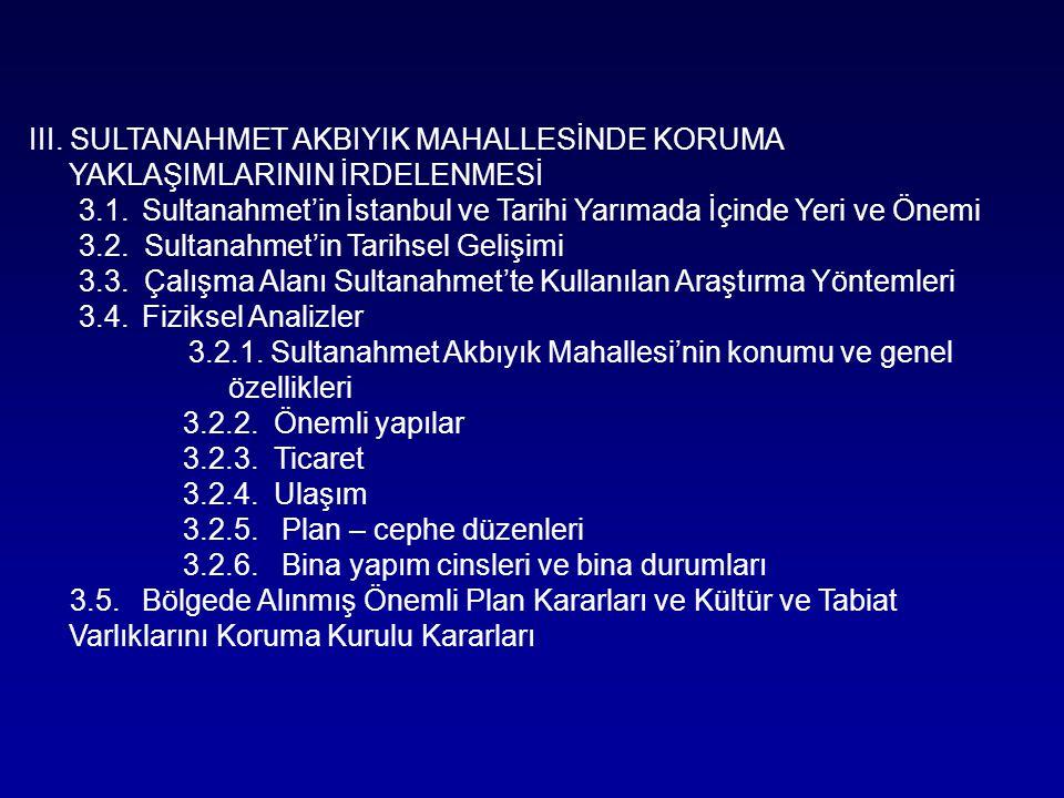 III. SULTANAHMET AKBIYIK MAHALLESİNDE KORUMA YAKLAŞIMLARININ İRDELENMESİ 3.1.Sultanahmet'in İstanbul ve Tarihi Yarımada İçinde Yeri ve Önemi 3.2. Sult