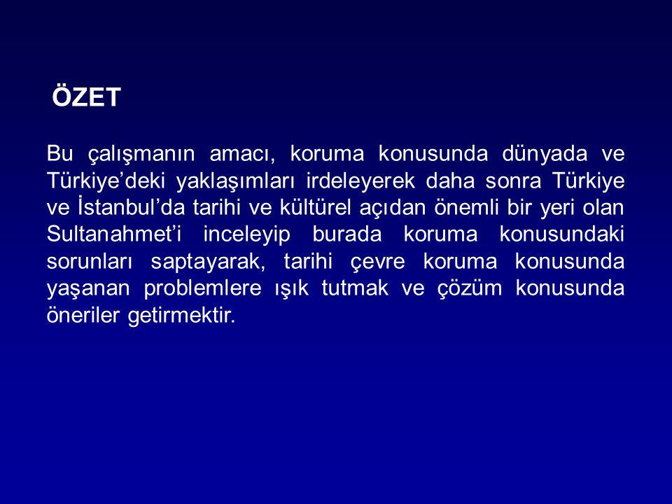 Bu çalışmanın amacı, koruma konusunda dünyada ve Türkiye'deki yaklaşımları irdeleyerek daha sonra Türkiye ve İstanbul'da tarihi ve kültürel açıdan öne
