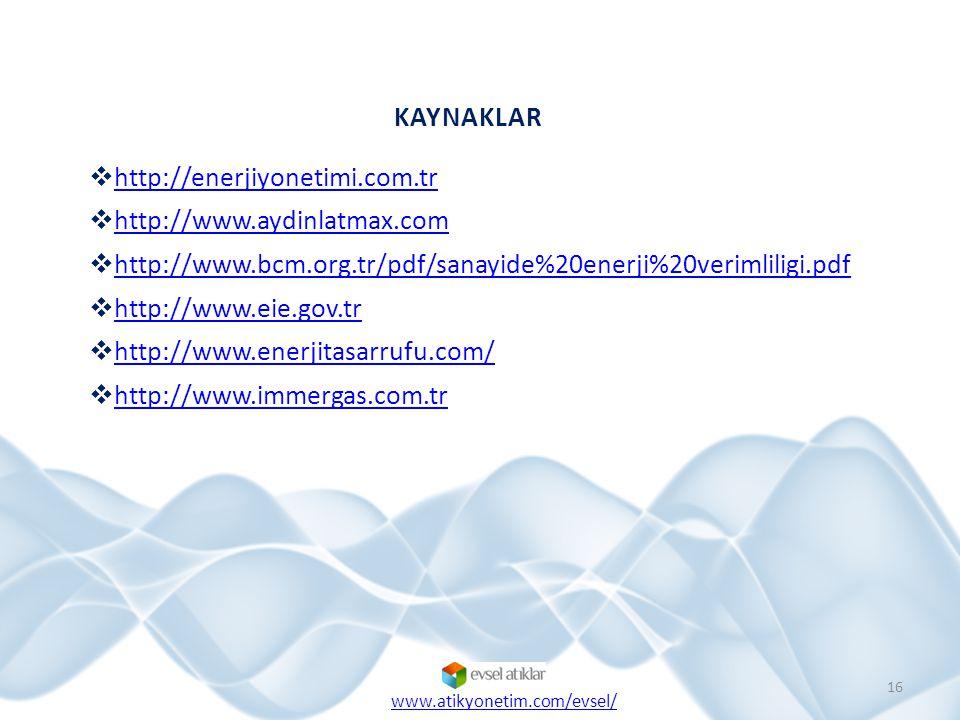 KAYNAKLAR  http://enerjiyonetimi.com.tr http://enerjiyonetimi.com.tr  http://www.aydinlatmax.com http://www.aydinlatmax.com  http://www.bcm.org.tr/pdf/sanayide%20enerji%20verimliligi.pdf http://www.bcm.org.tr/pdf/sanayide%20enerji%20verimliligi.pdf  http://www.eie.gov.tr http://www.eie.gov.tr  http://www.enerjitasarrufu.com/ http://www.enerjitasarrufu.com/  http://www.immergas.com.tr http://www.immergas.com.tr 16 www.atikyonetim.com/evsel/