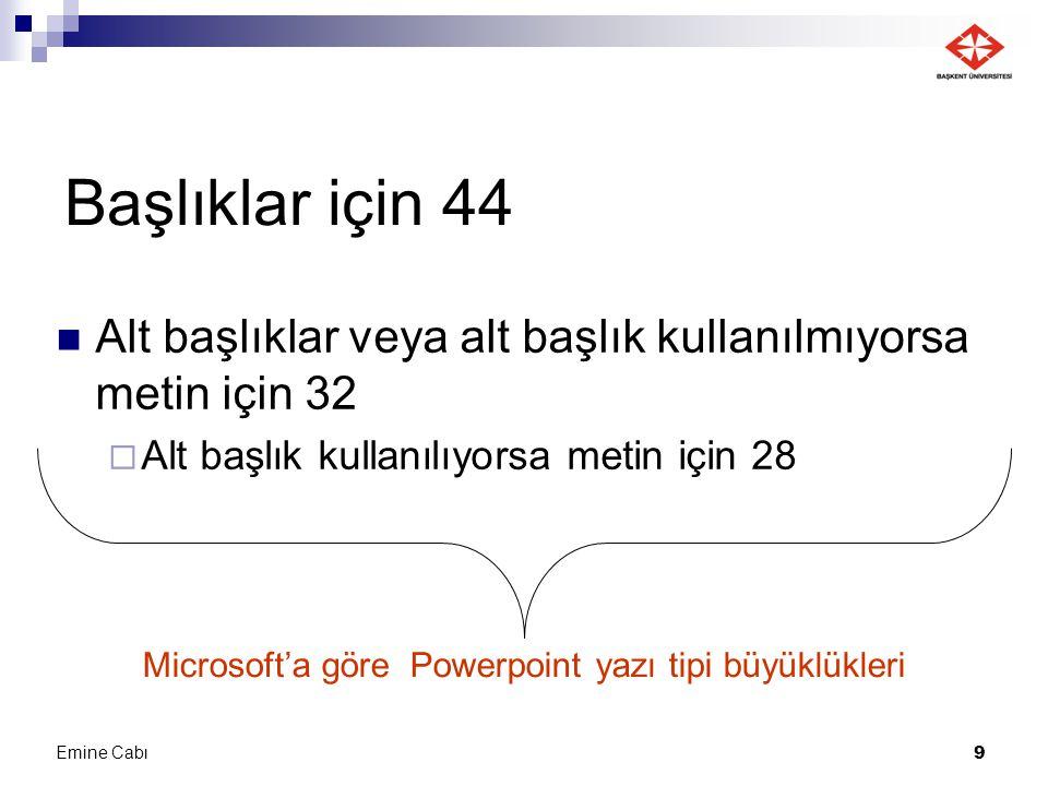 Emine Cabı 9 Başlıklar için 44 Alt başlıklar veya alt başlık kullanılmıyorsa metin için 32  Alt başlık kullanılıyorsa metin için 28 Microsoft'a göre