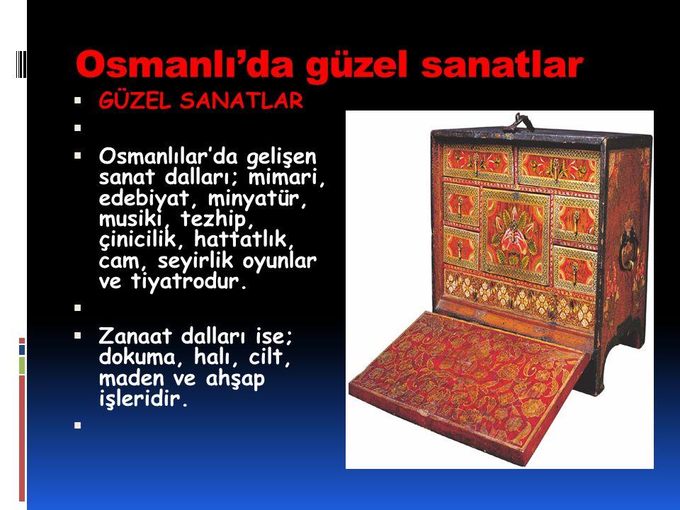 Osmanlı'da güzel sanatlar  GÜZEL SANATLAR   Osmanlılar'da gelişen sanat dalları; mimari, edebiyat, minyatür, musiki, tezhip, çinicilik, hattatlık,