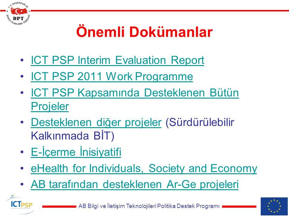 AB Bilgi ve İletişim Teknolojileri Politika Destek Programı Önemli Dokümanlar ICT PSP Interim Evaluation Report ICT PSP 2011 Work Programme ICT PSP Kapsamında Desteklenen Bütün ProjelerICT PSP Kapsamında Desteklenen Bütün Projeler Desteklenen diğer projeler (Sürdürülebilir Kalkınmada BİT)Desteklenen diğer projeler E-İçerme İnisiyatifi eHealth for Individuals, Society and Economy AB tarafından desteklenen Ar-Ge projeleri