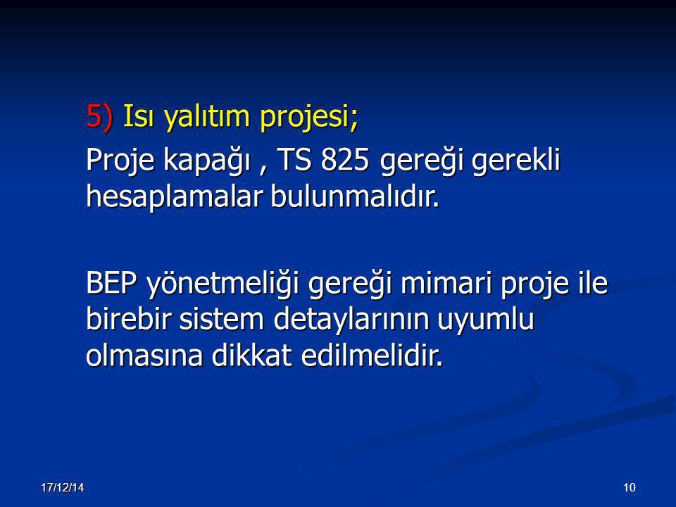 10 17/12/14 5) Isı yalıtım projesi; Proje kapağı, TS 825 gereği gerekli hesaplamalar bulunmalıdır. BEP yönetmeliği gereği mimari proje ile birebir sis