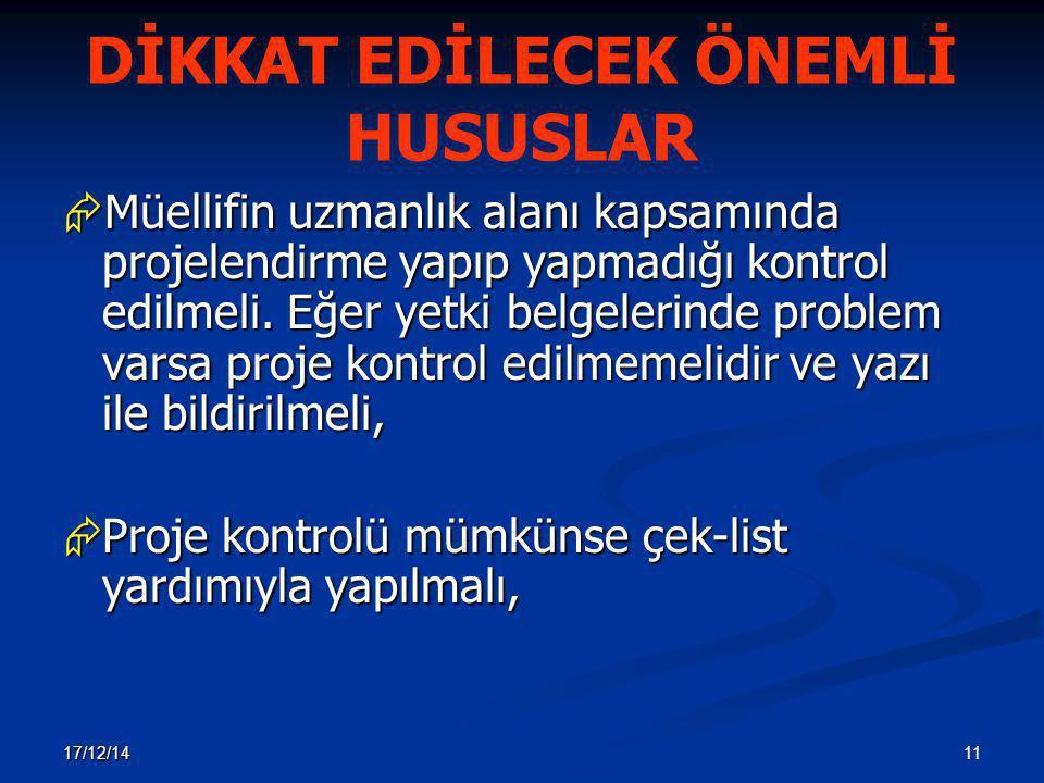 11 17/12/14 DİKKAT EDİLECEK ÖNEMLİ HUSUSLAR  Müellifin uzmanlık alanı kapsamında projelendirme yapıp yapmadığı kontrol edilmeli. Eğer yetki belgeleri